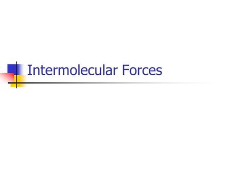 Intermolecular Forces. Forces that hold solids and liquids together may be ionic or covalent bonding or they may involve a weaker interaction called intermolecular.