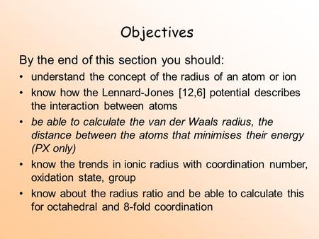 Objectives By the end of this section you should: understand the concept of the radius of an atom or ion know how the Lennard-Jones [12,6] potential describes.