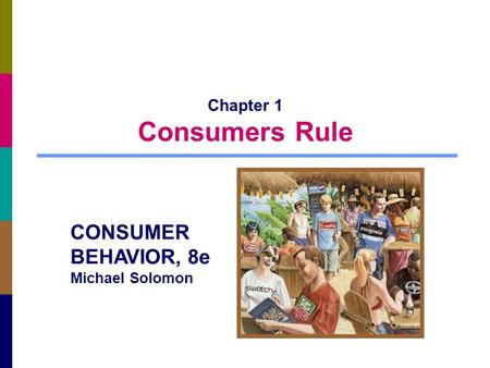 Chapter 1 Consumers Rule CONSUMER BEHAVIOR, 8e Michael Solomon.