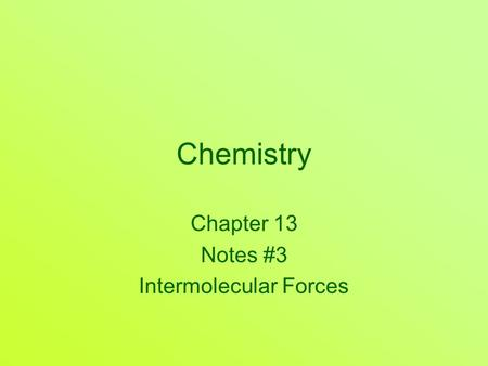 Chemistry Chapter 13 Notes #3 Intermolecular Forces.