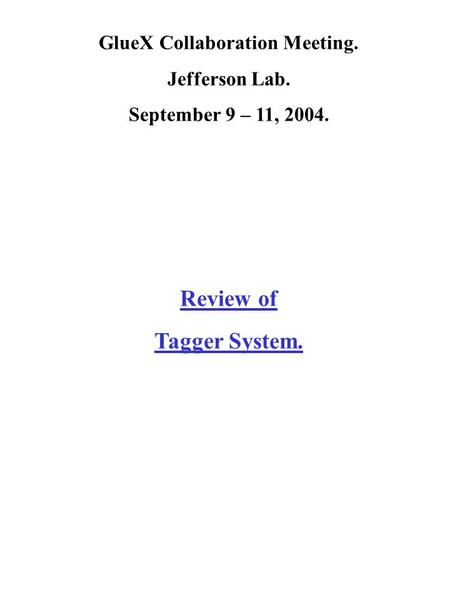 GlueX Collaboration Meeting. Jefferson Lab. September 9 – 11, 2004. Review of Tagger System.