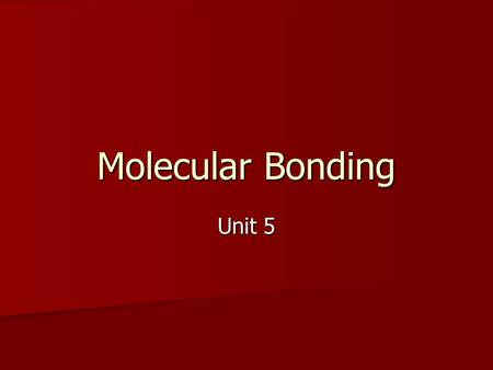 Molecular Bonding Unit 5. Covalent Bonds Sharing pairs of electrons Sharing pairs of electrons Covalent bonds are the inter-atomic attraction resulting.