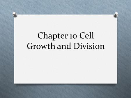 Chapter 10 Cell Growth and Division. Cell Size Why aren't we just one GIANT cell?