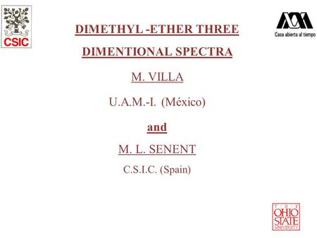DIMETHYL -ETHER THREE DIMENTIONAL SPECTRA M. VILLA U.A.M.-I. (México) and M. L. SENENT C.S.I.C. (Spain)