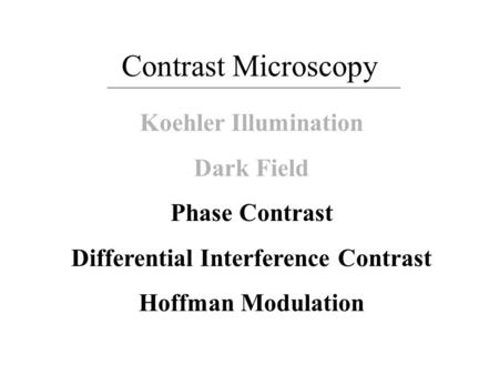 Contrast Microscopy Koehler Illumination Dark Field Phase Contrast Differential Interference Contrast Hoffman Modulation.