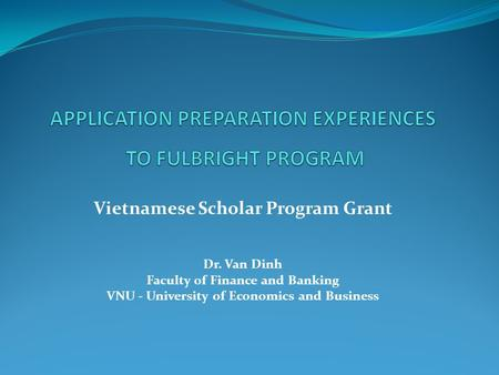 Vietnamese Scholar Program Grant Dr. Van Dinh Faculty of Finance and Banking VNU - University of Economics and Business.
