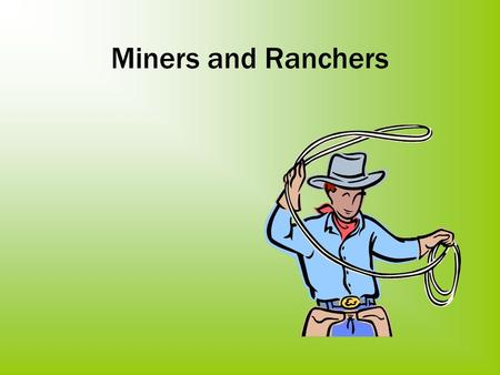 Miners and Ranchers. Q: What were those who traveled west looking for? A: - Rich farmland in the Oregon Territory - Gold in California.