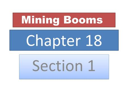 Chapter 18 Section 1 Mining Booms. PIKE'S PEAK or BUST Colorado Rockies in 1858.