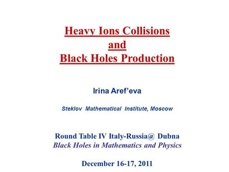 Heavy Ions Collisions and Black Holes Production Irina Aref'eva Steklov Mathematical Institute, Moscow Round Table IV Dubna Black Holes in.