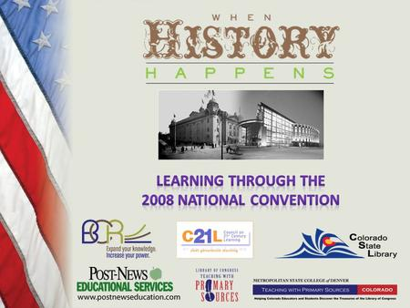 When Does History Happen? Confluence of Historic Events 1908 Democratic National Convention 2008 Democratic National Convention Goals of When History.
