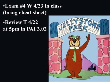 Exam #4 W 4/23 in class (bring cheat sheet) Review T 4/22 at 5pm in PAI 3.02.