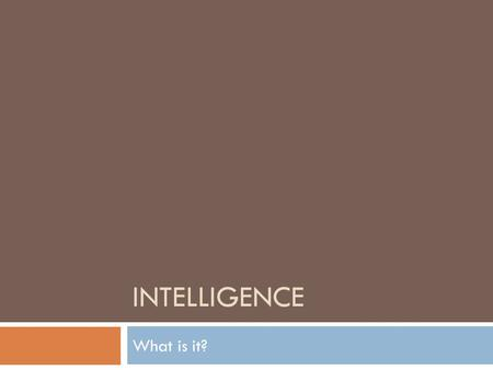 INTELLIGENCE What is it?. Intelligence vs. Achievement  Achievement-knowledge or skills acquired through experience  Involve specific content  Intelligence.