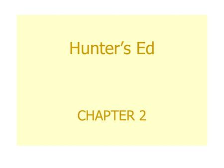 Hunter's Ed CHAPTER 2 Objectives: 1. To give a historical view on hunting. 2. Review values on hunting. 3. Explore current attitudes associated with.