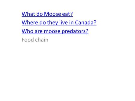 What do Moose eat? Where do they live in Canada? Who are moose predators? Food chain.