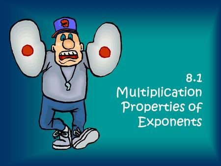 8.1 Multiplication Properties of Exponents. a n = a a a…..an times Base number: the number being multiplied. a is the base number. Power: the number of.