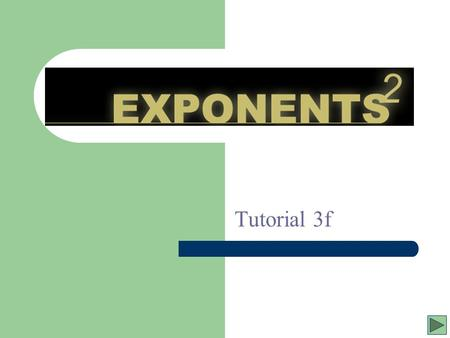 Exponents Tutorial 3f a number, letter, or algebraic expression written above and to the right of another number, letter, or expression called the base.