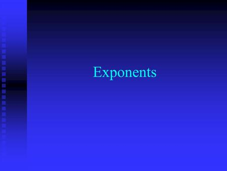 Exponents. Location of Exponent An An exponent is a little number high and to the right of a regular or base number. 3 4 Base Exponent.