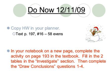 Do Now 12/11/09 Copy HW in your planner. Copy HW in your planner.  Text p. 197, #16 – 58 evens In your notebook on a new page, complete the activity on.