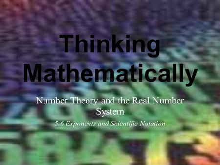 Thinking Mathematically Number Theory and the Real Number System 5.6 Exponents and Scientific Notation.