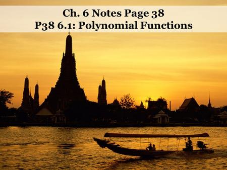 5.7 Completing the Square Ch. 6 Notes Page 38 P38 6.1: Polynomial Functions.