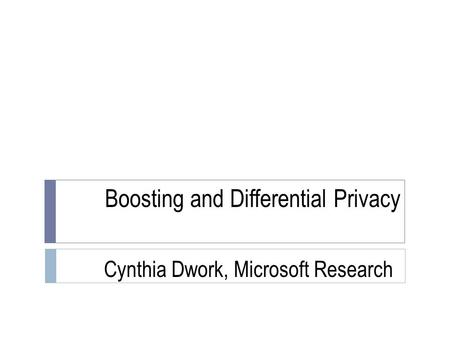 Boosting and Differential Privacy Cynthia Dwork, Microsoft Research TexPoint fonts used in EMF. Read the TexPoint manual before you delete this box.: A.