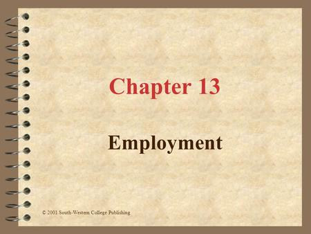 Chapter 13 Employment © 2001 South-Western College Publishing.
