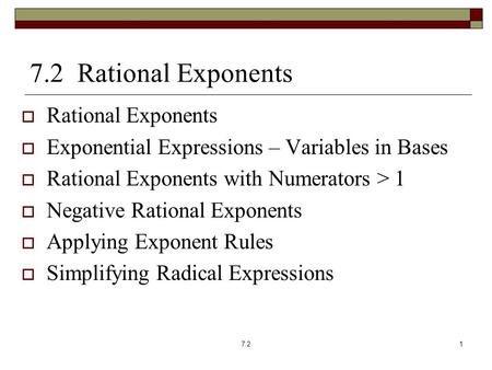 7.2 Rational Exponents  Rational Exponents  Exponential Expressions – Variables in Bases  Rational Exponents with Numerators > 1  Negative Rational.