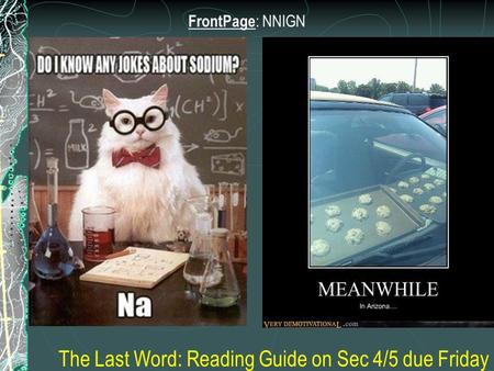 FrontPage : NNIGN The Last Word: Reading Guide on Sec 4/5 due Friday.