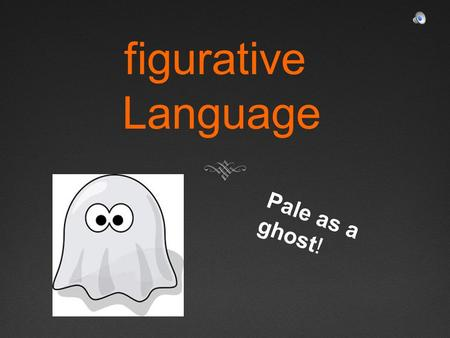 Figurative Language Pale as a ghost!.