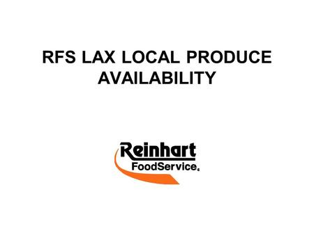 RFS LAX LOCAL PRODUCE AVAILABILITY. LOCAL PRODUCE AVAILABLE APPLES BEETS CABBAGE RED CABBAGE GREEN CARROTS CIDER CORN CUCUMBERS GREEN BEANS KOHLRABI MELON,