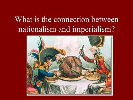 What is the connection between nationalism and imperialism?