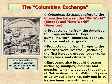 "Spanish sailors unloaded various European goods in the New World. interaction between the ""Old World"" (Europe) and ""New World"" (Americas).  Columbian."