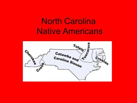 North Carolina Native Americans. 28 tribes existed in NC 3 largest were Tuscarora, Catawba, and Cherokee Many different languages and dialects Tribes.