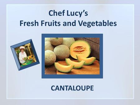 Chef Lucy's Fresh Fruits and Vegetables CANTALOUPE.