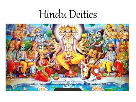 Hindu Deities. BRAHMAN The supreme existence or absolute reality, the font of all things eternal, conscious, irreducible, infinite, omnipresent, spiritual.