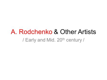 A. Rodchenko & Other Artists / Early and Mid. 20 th century /