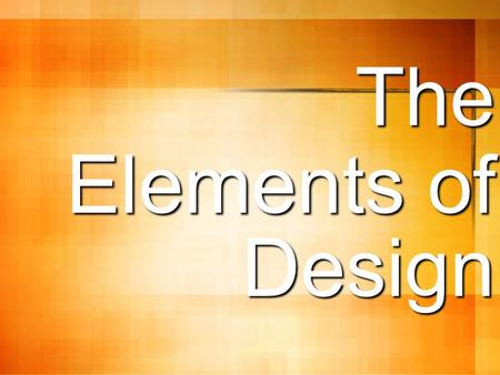 The Elements of Design. The basic components used by the artist when producing works of art. Those elements are: Shape Form Value Line Color Texture Space.
