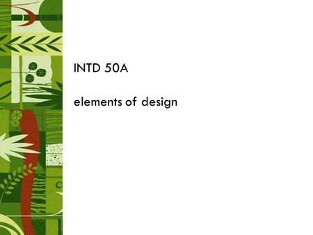 INTD 50A elements of design. elements of design—shape and form shape two dimensional the outline of an object basic shapes---circles, square, triangles,