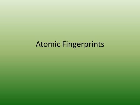 "Atomic Fingerprints. In the Bohr model of the atom, electrons can be found only in certain energy levels. Electrons ""jump"" from one level to the next."