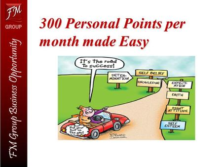 FM Group Business Opportunity 300 Personal Points per month made Easy.