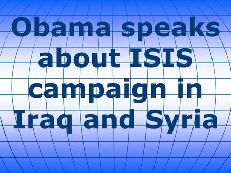 Obama speaks about ISIS campaign in Iraq and Syria.