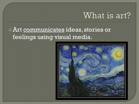  Art communicates ideas, stories or feelings using visual media.