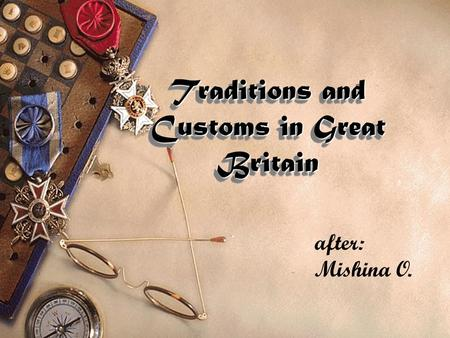 Traditions and Customs in Great Britain after: Mishina O.