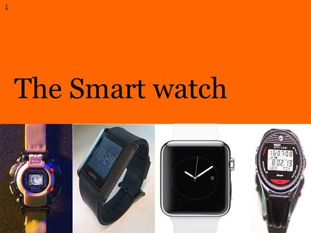 The Smart watch 1. ① Introduction ② ADVT.&DISADVT. ③ Examples ④ Future ⑤ Conclusion Agenda 2.