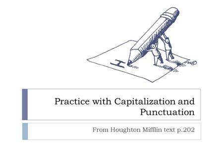 Practice with Capitalization and Punctuation From Houghton Mifflin text p.202.