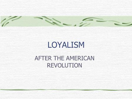 LOYALISM AFTER THE AMERICAN REVOLUTION. Of the almost 30 distinct British colonies, only 13 chose to rebel. Who didn't rebel, and why not?  the British.
