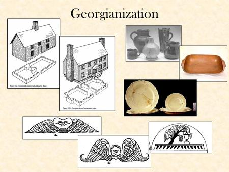 Georgianization. Structural oppositions in Deetz Medieval Culture Asymmetrical Corporate Labor of self Traditional Local Organic Georgian culture Balanced.