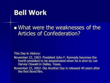 Bell Work What were the weaknesses of the Articles of Confederation? What were the weaknesses of the Articles of Confederation? This Day in History: November.