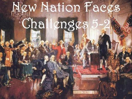 New Nation Faces Challenges 5-2. The United States had difficulties with other nations NOTES 1. Britain refused to turn over its forts in U.S. territory.