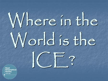 Where in the World is the ICE?. Did you know? If all the ice in Greenland melted, world sea-level would rise by 7 metres! Did you know? 90% of Earth's.